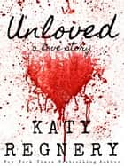 Unloved, a Love Story ebook by Katy Regnery
