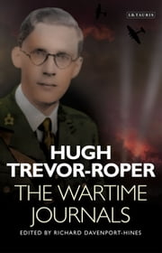 Wartime Journals, The ebook by Hugh Trevor-Roper,Richard Davenport-Hines