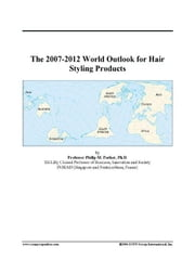The 2007-2012 World Outlook for Hair Styling Products ebook by ICON Group International, Inc.