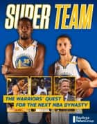Super Team - The Warriors' Quest for the Next NBA Dynasty ebook by Bay Area News Group, Bay Area News Group