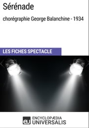Sérénade (chorégraphie George Balanchine - 1934) - Les Fiches Spectacle d'Universalis ebook by Encyclopaedia Universalis