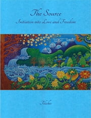 The Source: Initiation Into Love and Freedom ebook by Tilicho