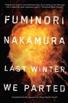 Last Winter We Parted eBook by Fuminori Nakamura, Allison Markin Powell
