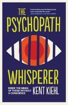 The Psychopath Whisperer eBook by Kent Kiehl