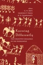 Knowing Differently ebook by G. N. Devy,Geoffrey V. Davis,K. K. Chakravarty