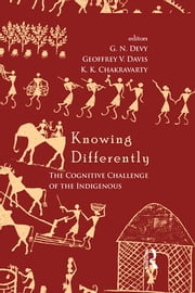 Knowing Differently - The Challenge of the Indigenous ebook by G. N. Devy,Geoffrey V. Davis,K. K. Chakravarty