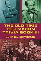 The Old-Time Television Trivia Book III ebook by Mel Simons