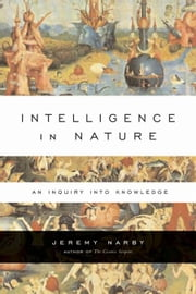 Intelligence in Nature ebook by Jeremy Narby