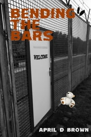 Bending the Bars ebook by April D Brown