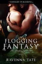 A Flogging Fantasy ebook by Ravenna Tate