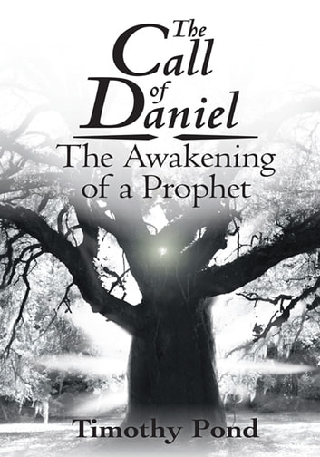 The Call of Daniel - The Awakening of a Prophet ebook by Timothy Pond