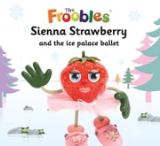 Sienna Strawberry and the ice palace ballet ebook by Ella Davies