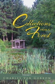 Collections From A Forest - Volume I ebook by Charles Van Gorkom