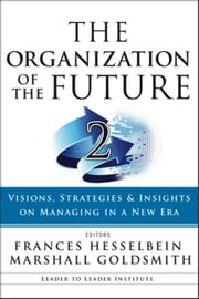 The Organization of the Future 2 - Visions, Strategies, and Insights on Managing in a New Era ebook by Marshall Goldsmith,Frances Hesselbein