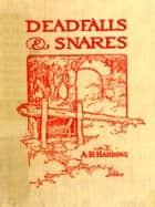 Deadfalls and Snares [Illustrated] ebook by A. R. Harding