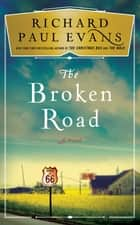 The Broken Road - A Novel ebook by Richard Paul Evans