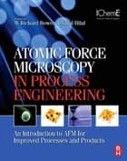 Atomic Force Microscopy in Process Engineering ebook by W. Richard Bowen,Nidal Hilal