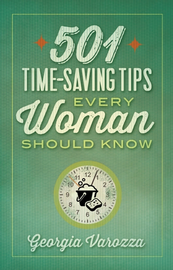 501 Time-Saving Tips Every Woman Should Know ebook by Georgia Varozza