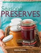 Seasonal Preserves ebook by Joanna Farrow