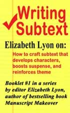 Writing Subtext - How to craft subtext that develops characters, boosts suspense, and reinforces theme eBook by Elizabeth Lyon