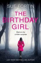 The Birthday Girl: The gripping new psychological thriller full of shocking twists and lies ebook by Sue Fortin