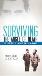 Surviving the Angel of Death - The True Story of a Mengele Twin in Auschwitz ebook by Eva Mozes Kor, Lisa Rojany Buccieri