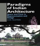 Paradigms of Indian Architecture ebook by G. H. R. Tillotson