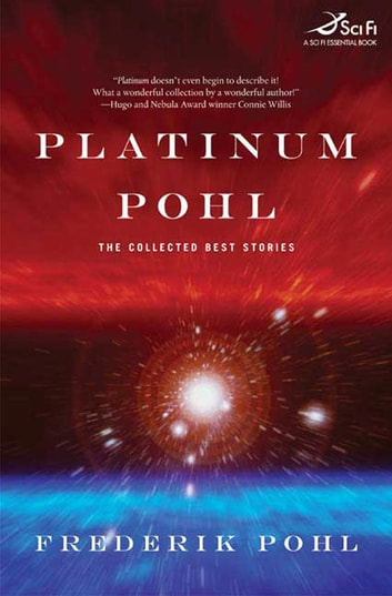 Platinum Pohl - The Collected Best Stories ebook by Frederik Pohl