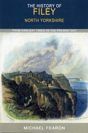 The History of Filey - North Yorkshire ebook by Michael Fearon