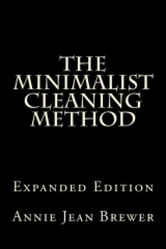 The Minimalist Cleaning Method Expanded Edition ebook by Annie Jean Brewer
