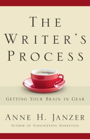 The Writer's Process - Getting Your Brain in Gear ebook by Anne Janzer