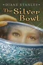 The Silver Bowl ebook by Diane Stanley