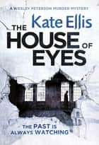 The House of Eyes - Book 20 in the DI Wesley Peterson crime series ebook by Kate Ellis