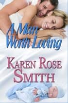 A Man Worth Loving ebook by Karen Rose Smith