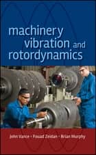 Machinery Vibration and Rotordynamics ebook by John M. Vance, Fouad Y. Zeidan, Brian Murphy