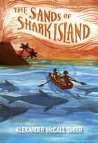 The Sands of Shark Island ebook by Alexander McCall Smith