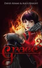 Grace 2 - Grace, #2 ebook by David Adams, Alica Knight