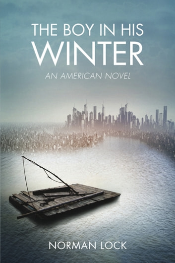 The Boy in His Winter - An American Novel ebook by Norman Lock