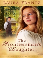 Frontiersman's Daughter, The - A Novel ebook by Laura Frantz