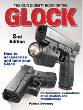 The Gun Digest Book Of The Glock ebook by Sweeney, Patrick