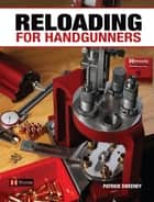 Reloading for Handgunners ebook by Patrick Sweeney