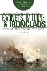 Bayonets, Balloons & Ironclads - Britain and France Take Sides with the South ebook by Peter G. Tsouras