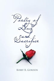 Poetry of Love and Sacrifice ebook by Bobby R. Gordon