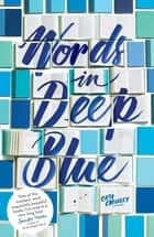 Words in Deep Blue 電子書籍 by Cath Crowley