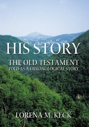 His Story - The Old Testament Told as a Chronological Story ebook by Lorena M. Keck