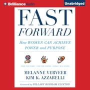 Fast Forward - How Women Can Achieve Power and Purpose audiobook by Melanne Verveer, Kim K. Azzarelli