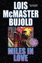 Miles in Love ebook by Lois McMaster Bujold