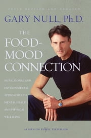 The Food-Mood Connection - Nutritional and Environmental Approaches to Mental Health and Physical Wellbeing ebook by Gary Null,Amy McDonald