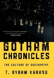 Gotham Chronicles - The Culture of Sociopathy ebook by T. Byram Karasu