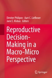 Reproductive Decision-Making in a Macro-Micro Perspective ebook by Dimiter Philipov,Aart C. Liefbroer,Jane Klobas